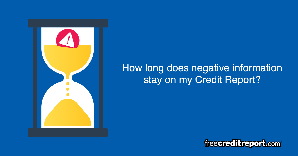 How Long Does Negative Information Stay on My Credit Report?